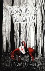 Despairs & Delights - Lincoln Crisler