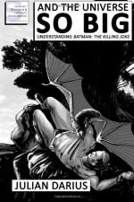 And the Universe so Big: Understanding Batman: The Killing Joke - Julian Darius, Kevin Colden