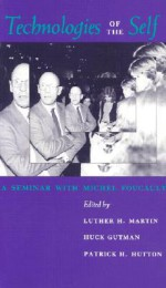 Technologies of the Self: A Seminar with Michel Foucault - Luther H. Martin, Huck Gutman, Patrick H. Hutton