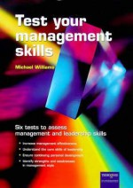 Test Your Management Skills: Six Tests to Assess Leadership and Management Skills - Mike Williams, Michael Williams