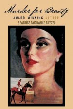 Murder for Beauty - Beatrice Fairbanks Cayzer