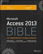 Access 2013 Bible (Bible (Wiley)) - Michael Alexander, Dick Kusleika
