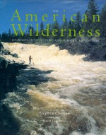The American Wilderness: Journeys into Distant and Historic Landscapes - David Quammen, Stephen Gorman