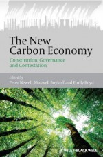 The New Carbon Economy: Constitution, Governance and Contestation (Antipode Book Series) - Peter Newell, Max Boykoff, Emily Boyd