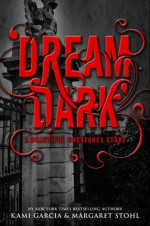 Dream Dark - Margaret Stohl, Kami Garcia