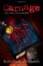 Carnage on the Committee - Ruth Dudley Edwards