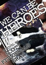 We Can Be Heroes - Scott Fitzgerald Gray