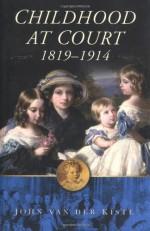 Childhood at Court 1819-1914 - John van der Kiste