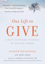 One Life to Give: A Path to Finding Yourself by Helping Others - Mary Akers, Andrew Bienkowski, Gordon Livingston