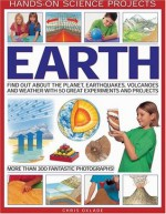 Earth: Find Out About the Planet, Volcanoes, Earthquakes and Weather with 50 Great Experiments and Projects (Hands-on Science Projects) - Chris Oxlade