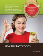 Healthy Fast Foods (Understanding Nutrition: a Gateway to Physical and Mental Health) - Kim Etingoff