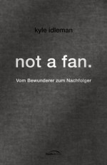 not a fan.: Vom Bewunderer zum Nachfolger. (German Edition) - Kyle Idleman