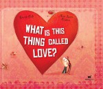 What Is This Thing Called Love? - Davide Cali, AnnaLaura Cantone