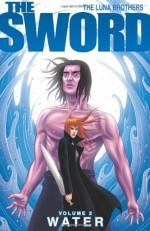 The Sword Volume 2: Water (Sword (Image Comics)) - Joshua Luna, Jonathan Luna