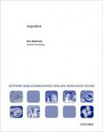 Augustine: Oxford Bibliographies Online Research Guide (Oxford Bibliographies Online Research Guides) - Eric Rebillard