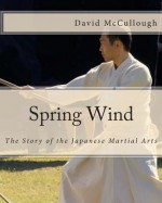 Spring Wind: The Story of the Japanese Martial Arts - David McCullough