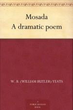Mosada, A dramatic Poem - W.B. Yeats