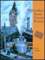 Milwaukee Road Steam Power - John Tigges
