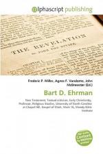Bart D. Ehrman - Agnes F. Vandome, John McBrewster, Sam B Miller II