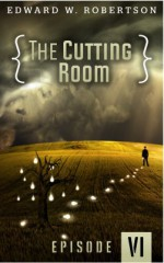 The Cutting Room: Episode VI - Edward W. Robertson