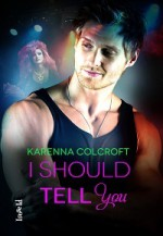 I Should Tell You - Karenna Colcroft