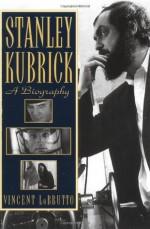 Stanley Kubrick: A Biography - Vincent Lobrutto