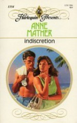 Indiscretion (Harlequin Presents, #1354) - Anne Mather
