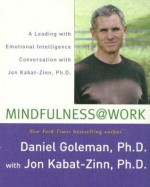 Mindfulness @ Work: A Leading with Emotional Intelligence Conversation with Jon Kabat-Zinn - Daniel Goleman, Jon Kabat-Zinn