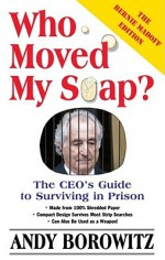 Who Moved My Soap?: The CEO's Guide to Surviving Prison: The Bernie Madoff Edition - Andy Borowitz, Michael Kupperman, Karolina Harris