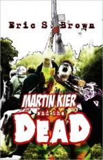Martin Kier and the Dead - Eric S. Brown, Alicia Burgess, Jonathan Moon