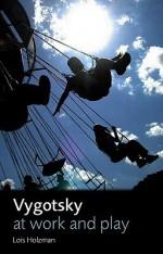 Vygotsky at Work and Play - Lois Holzman