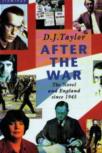 After The War: The Novel And England Since 1945 - D.J. Taylor
