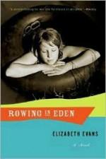 Rowing in Eden: A Novel - Elizabeth Evans