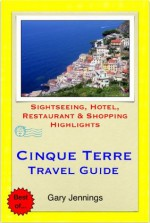 Cinque Terre, Italy Travel Guide - Sightseeing, Hotel, Restaurant & Shopping Highlights (Illustrated) - Gary Jennings