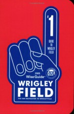 Wise Guide Wrigley Field - John Buchanan, Andrew Buchanan, Inc. Wise Guides