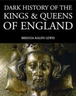 Dark History of the Kings and Queens of England (Dark Histories) - Brenda Ralph Lewis
