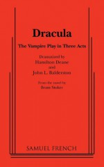 Dracula: The Ultimate, Illustrated Edition of the World-Famous Vampire Play - Hamilton Deane, David J. Skal