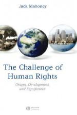 The Challenge of Human Rights: Origin, Development and Significance - John Mahoney, Mahoney