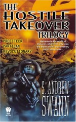 The Hostile Takeover Trilogy - S. Andrew Swann