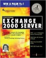 Configuring Exchange 2000 Server - Elizabeth A. Mason, Syngress Media Inc, William Wade, Will Lefkovitz