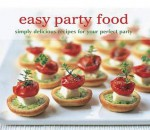 Easy Party Food: Simply Delicious Recipes for Your Perfect Party. - Ryland Peters & Small