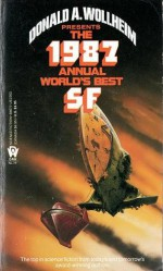 The 1987 Annual World's Best SF - Tanith Lee, Roger Zelazny, Robert Silverberg, Damon Knight, Suzette Haden Elgin, Howard Waldrop, Pat Cadigan, Donald A. Wollheim, Doris Egan, Jerry Meredith, D.E. Smirl, Lucius Shepard