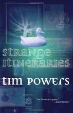 Strange Itineraries - Tim Powers