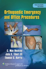 Orthopaedic Emergency and Office Procedures - Max Hoshino, Thomas Harris, John Tiberi