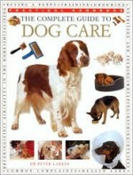 The Complete Guide to Dog Care - Peter Larkin