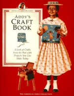 Addy's Craft Book: A Look at Crafts from the Past with Projects You Can Make Today (American Girls Pastimes) - Connie Rose Porter