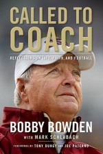 Called to Coach: The Life, Faith and Career of College Football's Most Popular Coach - Bobby Bowden, Mark Schlabach, Tony Dungy