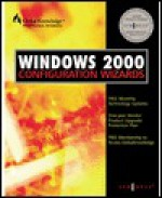 Windows 2000 Configuration Wizards - Syngress Media Inc, Stace Cunningham, Martin Weiss, Syngress Media, Paul Shields