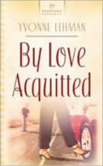 By Love Acquitted - Yvonne Lehman