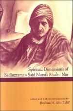 Spiritual Dimensions of Bediuzzaman Said Nursi's Risale-i Nur - Ibrahim M. Abu-Rabi, Said Nursi, Ibrahim M. Abu-Rabi'
